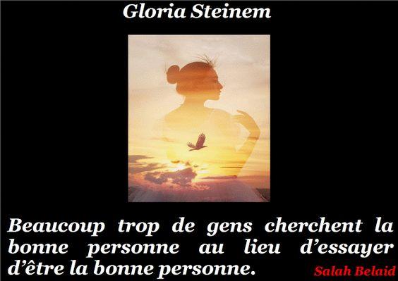 La Pensée Du Jour: LA BONNE PERSONNE ( Gloria Steinem )