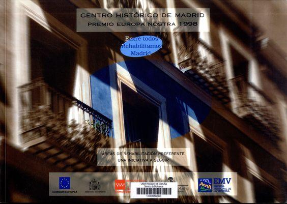 Centro histórico de Madrid : Premio Europa Nostra 1998 : entre todos rehabilitamos Madrid : áreas de rehabilitación preferente, una iniciativa a seguir. Signatura: 79 CET  Na biblioteca:  http://kmelot.biblioteca.udc.es/record=b1535518~S1*gag