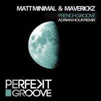 Matt Minimal , Maverickz - French Groove ( Adrian Hour Remix ) [Perfekt Groove] by Matt Minimal ( OFFICIAL ) on SoundCloud