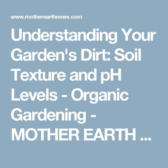 Understanding Your Garden's Dirt: Soil Texture and pH Levels - Organic Gardening - MOTHER EARTH NEWS