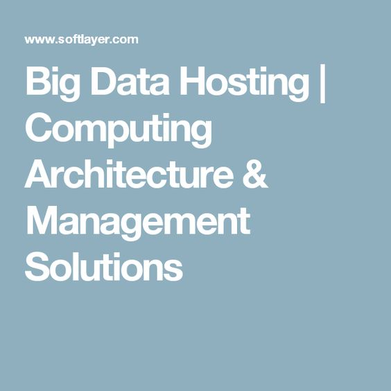 Big Data Hosting | Computing Architecture & Management Solutions