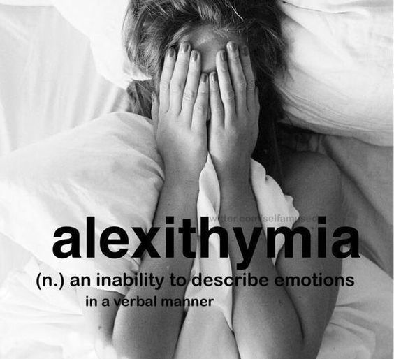 Alexithymia. An inability to describe emotions in a verbal manner.