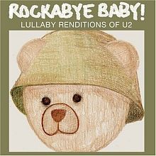 Rockabye Baby - Lullaby Rendisions of U2. I JUST DIED. This is the only reason I consider having children so they can listen to this. OMMMGGGGEEE!!!