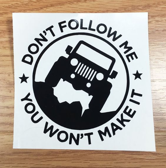 Jeep Don't Follow Me You Won't Make It by BecauseYoureUniqueFL