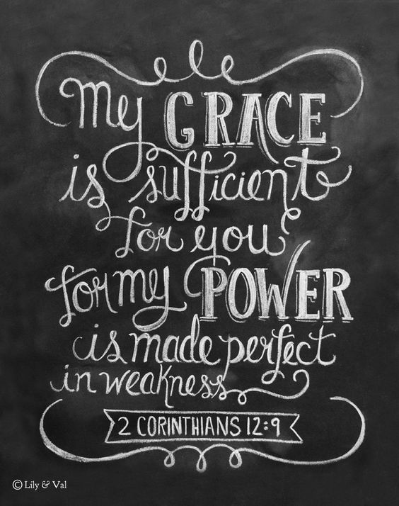 "2 Corinthians 12:9, ""My grace is sufficient for you for my power is made perfect in weakness."" ♥ Our fine art chalkboard prints will bring the rustic charm of a chalkboard to your space- minus the dus                                                                                                                                                                                 More:"