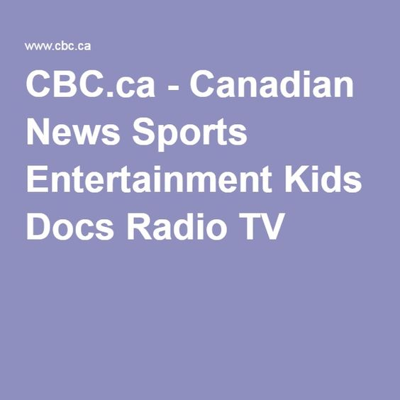 CBC.ca - Canadian News Sports Entertainment Kids Docs Radio TV