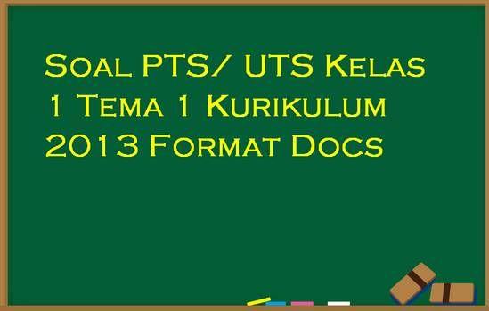 Soal Pts Uts Kelas 1 Tema 1 Kurikulum 2013 Format Docs Kurikulum Pendidikan Guru