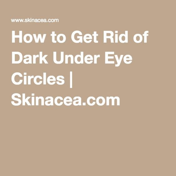 How to Get Rid of Dark Under Eye Circles | Skinacea.com