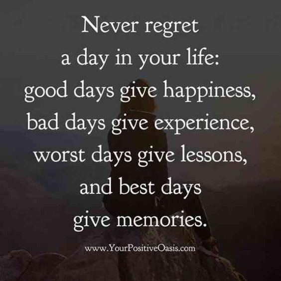 """Never regret a day in your life: good days give happiness, bad days give experience, worst days give lessons, and best days give memories."" — Unknown #grief #lifequotes #quotes #griefquotes #stagesofgrief #loss #death Follow us on Pinterest: www.pinterest.com/yourtango"