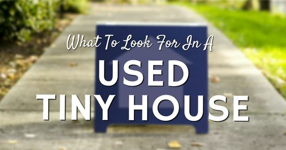There are considerations as you make your way through the secondary tiny house listings. Here is what you need to know when buying a used tiny house.