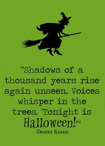 """Shadows of a thousand years rise again unseen. Voices whisper in the trees """"Tonight is Halloween"""" !!! ~ Dexter Kozen ...and it is also a Friday <img src=""""http://dingo.care2.com/c2c/emoticons//happy.gif"""" border=0> I hope You enjoy your Treak or Treat. &hearts; Josie 10*31*2014:"""