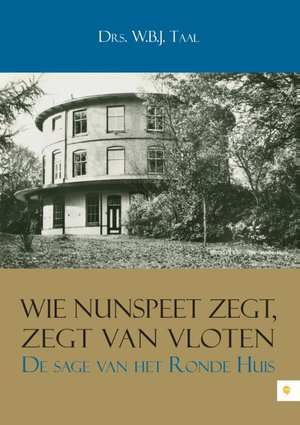 Wie Nunspeet zegt, zegt Van Vloten - De sage van het Ronde Huis-W.B.J. Taal