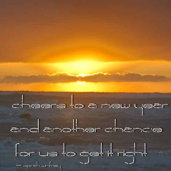 """Cheers to a new year and another chance for us to get it right."" ― Oprah Winfrey"