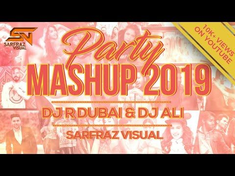 Party Mashup 2019 Dj R Dubai Dj Ali Mumbai Latest Bollywood Panjabi Songs Sarfraz Visual Youtube Party Songs Bollywood Songs Mashup