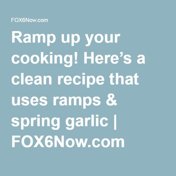 Ramp up your cooking! Here's a clean recipe that uses ramps & spring garlic | FOX6Now.com