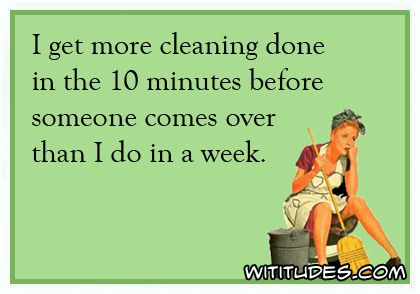 get-more-cleaning-done-10-minutes-before-someone-comes-over-than-one-week-ecard: