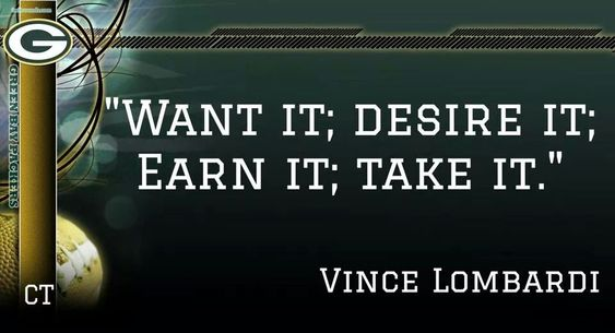 ".""Want it; Desire it; Earn it; Take it."" #VinceLombardi #Lombardi #Legend"