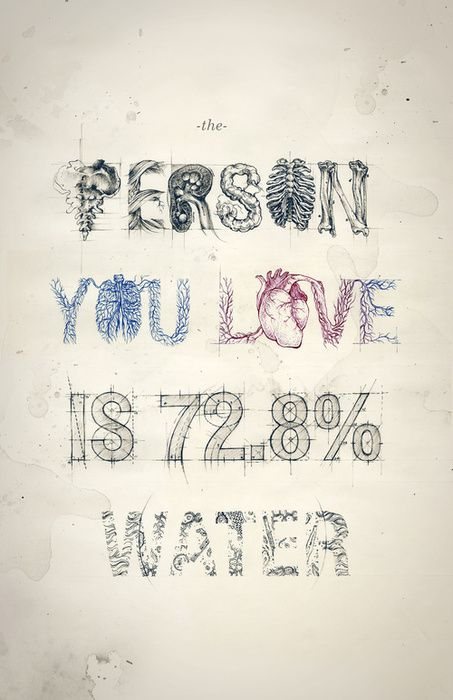 The person you love is 72.8% water   by Teagan White