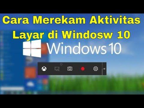 Cara Merekam Layar Laptop Pc Di Windows 10 Windows10 Perekamlayar Youtube Windows 10 Windows Berlayar