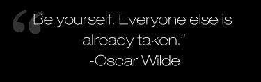 """Be yourself..."" I love Oscar Wilde"