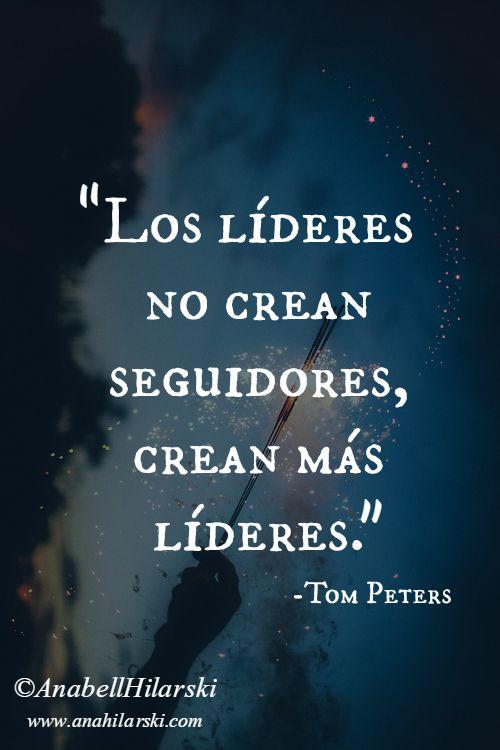 """""""Los líderes no crean seguidores, crean más líderes."""" ~Tom Peters #Frases #Motivacion #Liderazgo"""