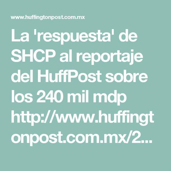 La 'respuesta' de SHCP al reportaje del HuffPost sobre los 240 mil mdp  http://www.huffingtonpost.com.mx/2016/09/15/la-respuesta-de-shcp-al-reportaje-del-huffpost-sobre-los-240-m/