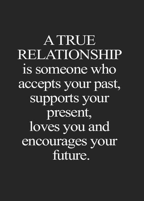 A True Relationship Is The Man To Accept Your Past Presenr And Future Go For It Quotes Life Quotes Life Quotes To Live By