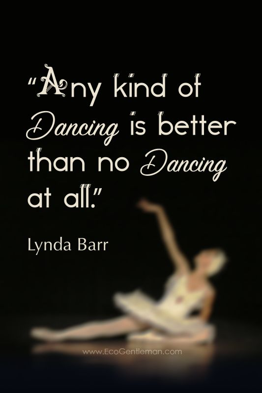 99 Graphic Music And Dance Quotes By Ecogentleman Eco Gentleman Any Kind Of Dancing Is Better Than No Dan Dance Quotes Irish Dance Quotes Dance Motivation