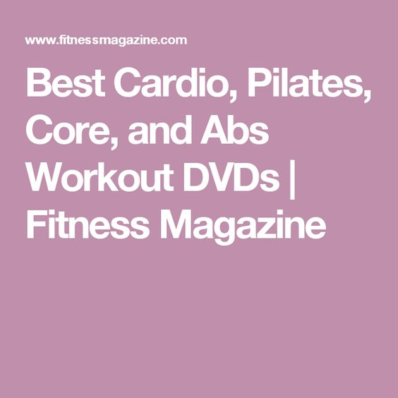 Best Cardio, Pilates, Core, and Abs Workout DVDs | Fitness Magazine