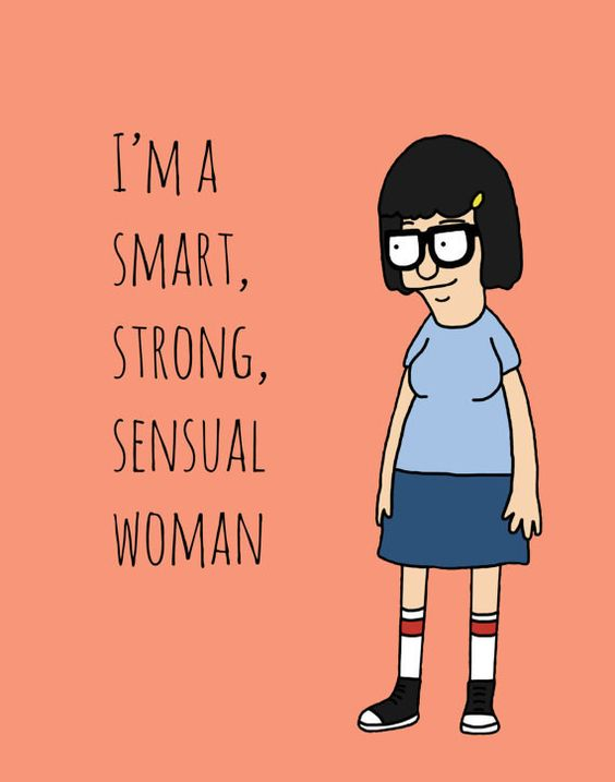Believe in yourself.   Community Post: 22 Life Lessons From Tina Belcher