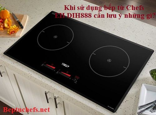Một số lưu ý khi sử dụng bếp từ Chefs EH DIH888