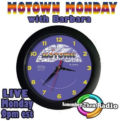 LIVE * TODAY * MONDAY * 9pm est http://rememberthenradio.com MOTOWN MONDAY with Barbara Listen to Motown Classics and Rarities Send in your requests to requests@rememberthenradio.com Remember Then Radio - The Soundtrack of Our Lives * 24/7/365