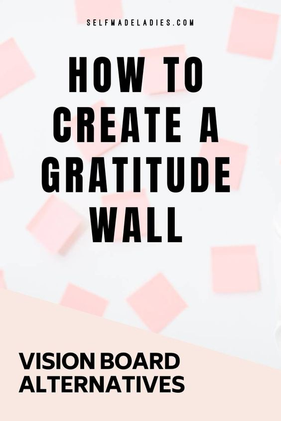 Pinterest Graphic with Title How to Create a Gratitude Wall - Vision Board Alternatives - selfmadeladies.com
