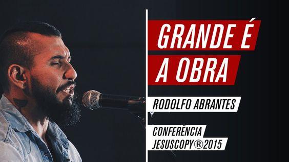 Grande é a obra - Rodolfo Abrantes (Conferência JesusCopy 2015)