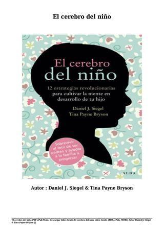 Descargar El Cerebro Del Niño Libro Gratis Pdf Epub Mobi Daniel J Siegel Tina Payne Bryson El Cerebro Del Niño El Cerebro Neurociencia Y Educacion