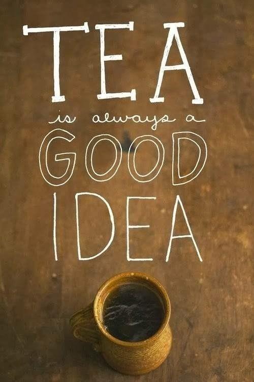 Chá é sempre uma boa ideia.