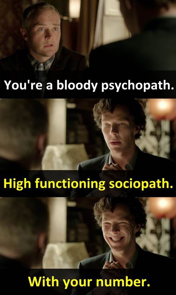 """High Functioning Sociopath. With your number.""  - Sherlock"