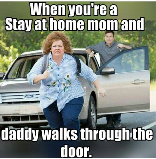 When you're a stay at home mom and daddy walks through the door! #SAHM #Truth #LOL: