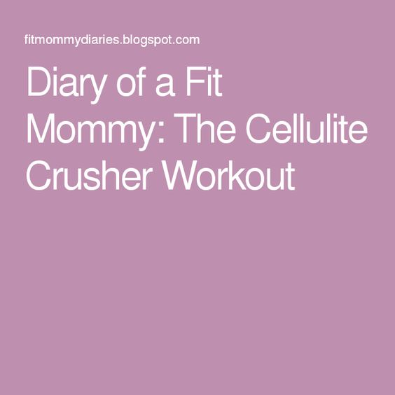 Diary of a Fit Mommy: The Cellulite Crusher Workout