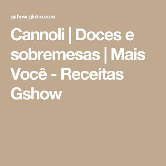 Cannoli | Doces e sobremesas | Mais Você - Receitas Gshow