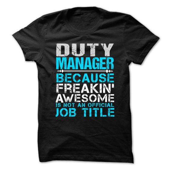 DUTY MANAGER Because FREAKING Awesome Is Not An Official Job Title T-Shirts, Hoodies. ADD TO CART ==► Funny Tee Shirts