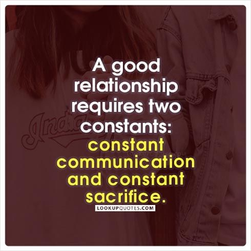 A Good Relationship Requires Two Constants Constant Communication And Constant Sacrifice Relationship Quote Communication Quotes Sacrifice Quotes New Quotes