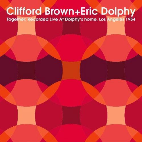 Together: Clifford Brown + Eric Dolphy - recorded at Dolphy's Home - Los Angeles 1954