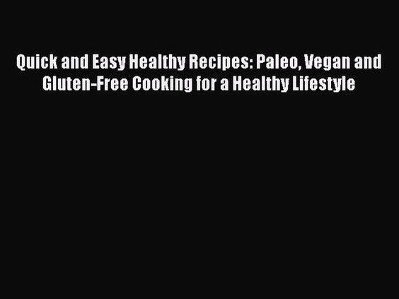 Download Quick and Easy Healthy Recipes: Paleo Vegan and Gluten-Free Cooking for a Healthy
