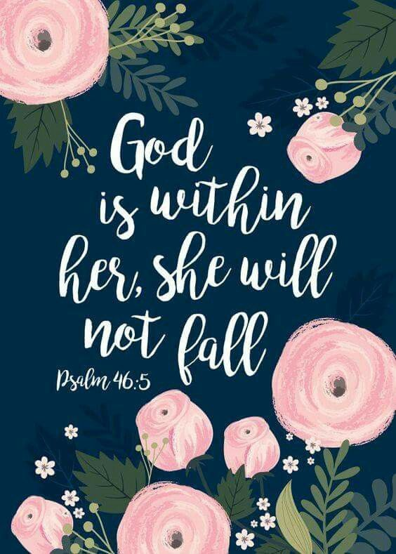 God is within her, she will not fail Psalms 46:5: