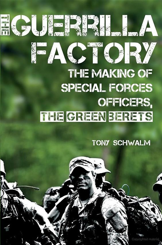 The Guerrilla Factory: The Making of Special Forces Officers, the Green Berets - Tony Schwalm