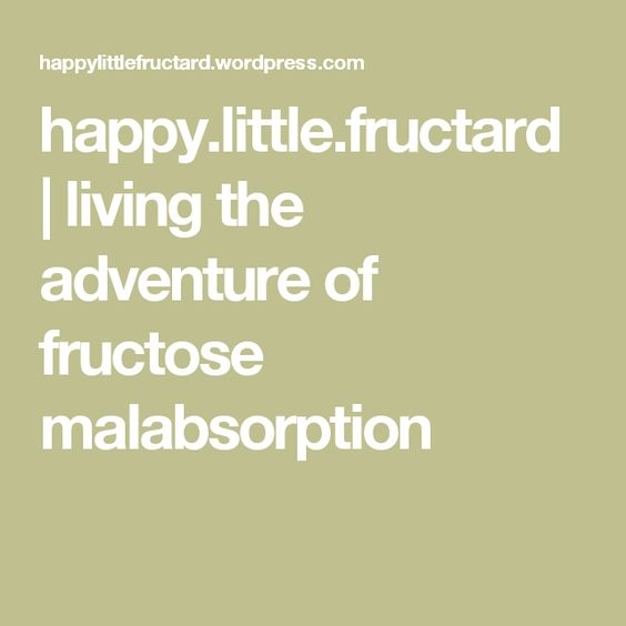 happy.little.fructard | living the adventure of fructose malabsorption