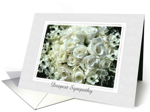 1 SOLD! http://www.greetingcarduniverse.com/sympathy-cards/general-with-sympathy/white-roses-deepest-sympathy-custom-card-420406?gcu=42124323685
