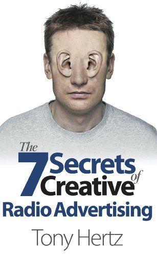 The 7 Secrets of Creative Radio Advertising by Tony Hertz,
