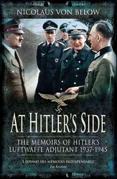 At Hitler's Side: The Memoirs of Hitler's Luftwaffe Adjutant, 1937-1945
